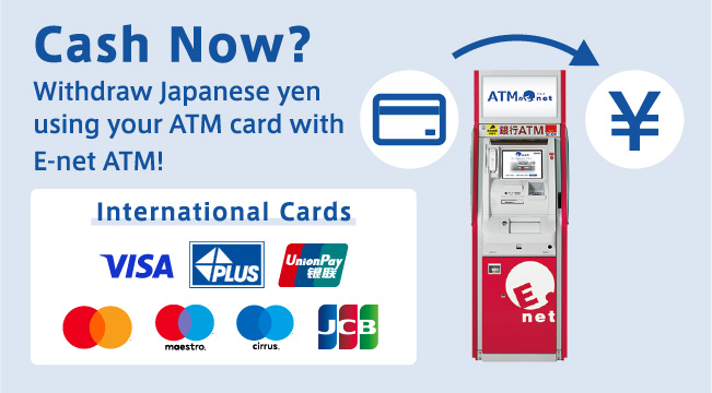 Cash Now? Withdraw Japanese yen using your ATM card with E-net ATM!